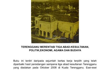 TERENGGANU MERENTASI 3 ABAD - KESULTANAN, POLITIK, EKONOMI, AGAMA DAN BUDAYA (RM40.00)